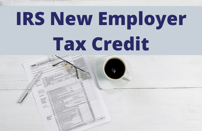 IRS New Employer Tax Credits