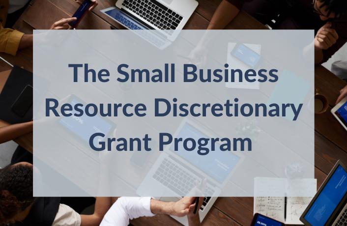 The Small Business Resource Discretionary Grant Program