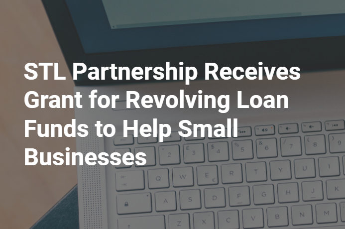The STL Partnership Receives More Revolving Loan Funds From the EDA