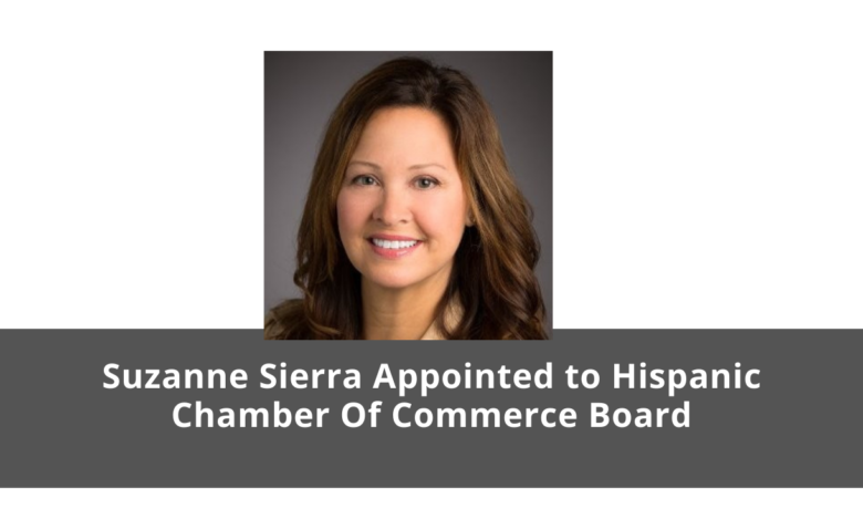 Suzanne Sierra Appointed to Hispanic Chamber of Commerce Board